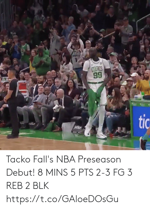 preseason: CELTICS  99  G  tic Tacko Fall's NBA Preseason Debut!  8 MINS 5 PTS 2-3 FG 3 REB 2 BLK   https://t.co/GAloeDOsGu