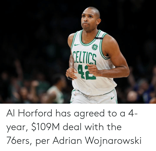 Philadelphia 76ers, Celtics, and Al Horford: CELTICS Al Horford has agreed to a 4-year, $109M deal with the 76ers, per Adrian Wojnarowski