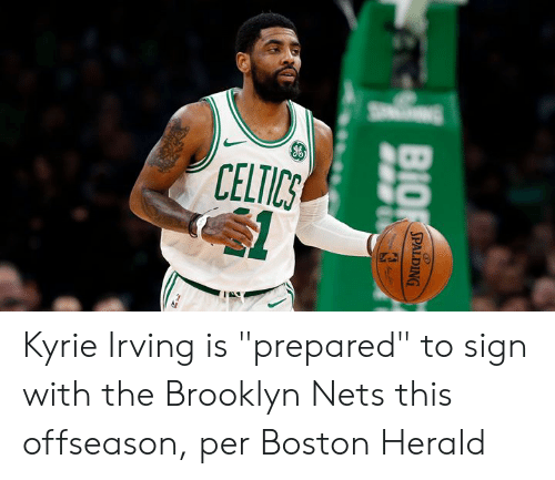 """Kyrie Irving: CELTICS  BIO  SPALDING Kyrie Irving is """"prepared"""" to sign with the Brooklyn Nets this offseason, per Boston Herald"""
