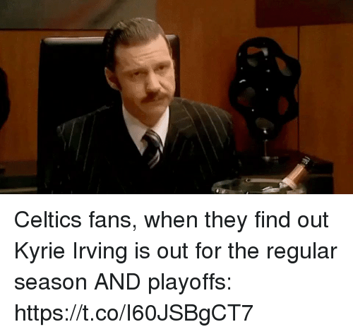 Kyrie Irving, Sports, and Celtics: Celtics fans, when they find out Kyrie Irving is out for the regular season AND playoffs: https://t.co/I60JSBgCT7