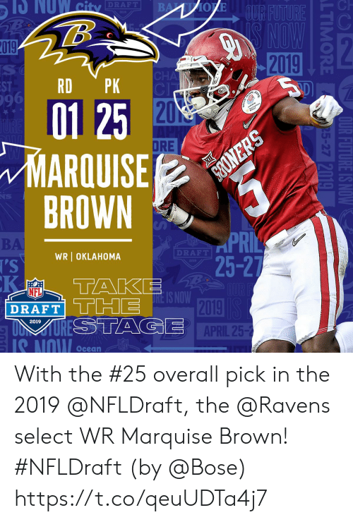 Oklahoma: -Ch  DRAFT  :2  019  2019  RD PK  01 25  ARQUISE  96  20  DRE  BROWN  BA  DRAFT  WR OKLAHOMA  25-2  NFL  DRAFT TT2  2019  APRIL 25-2  2019  IS NOW Ocean With the #25 overall pick in the 2019 @NFLDraft, the @Ravens select WR Marquise Brown! #NFLDraft (by @Bose) https://t.co/qeuUDTa4j7