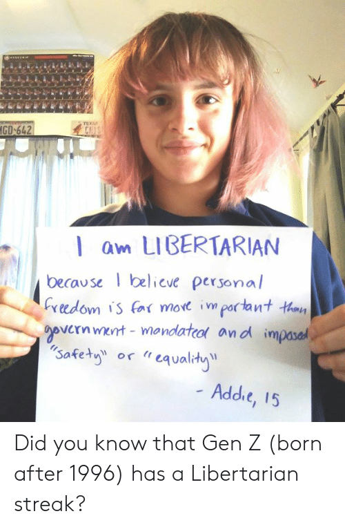 """Libertarian: CH  l am LIBERTARIAN  because elieve personal  Cveedom is (n( more important taay  vernmert mandatco and impased  safety or """"eqvalhy  Addie, 15 Did you know that Gen Z (born after 1996) has a Libertarian streak?"""