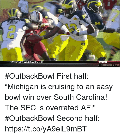 """cruising: ch  MIN-GB NFC Wild Card Playoff  GIFULMINATION.COM #OutbackBowl First half: """"Michigan is cruising to an easy bowl win over South Carolina! The SEC is overrated AF!""""  #OutbackBowl Second half: https://t.co/yA9eiL9mBT"""