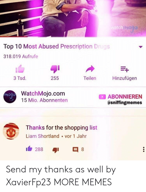 Dank, Drugs, and Memes: ch  Top 10 Most Abused Prescription Drugs  318.019 Aufrufe  3 Tsd.  255  TeilenHinzufügen  WatchMojo.com  ABONNIEREN  @sniffingmemes  15 Mio. Abonnenten  Thanks for the shopping list  Liam Shortland vor 1 Jahr Send my thanks as well by XavierFp23 MORE MEMES