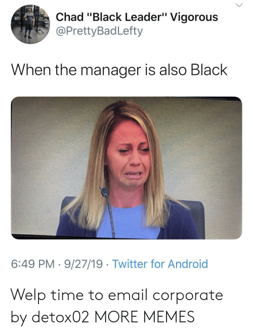 "Android, Dank, and Memes: Chad ""Black Leader"" Vigorous  @PrettyBadLefty  When the manager is also Black  6:49 PM 9/27/19 Twitter for Android Welp time to email corporate by detox02 MORE MEMES"