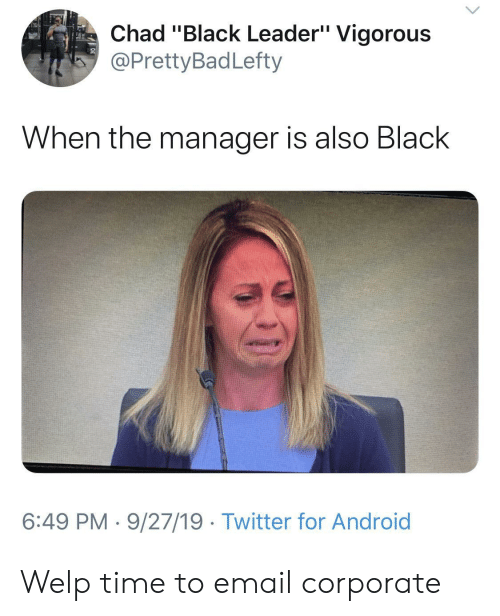 "Android, Twitter, and Black: Chad ""Black Leader"" Vigorous  @PrettyBadLefty  When the manager is also Black  6:49 PM 9/27/19 Twitter for Android Welp time to email corporate"