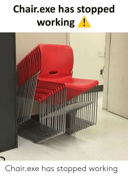 Exe: Chair.exe has stopped  working! Chair.exe has stopped working