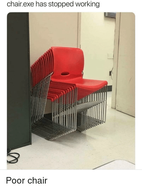 Chair, Working, and Poor: chair.exe has stopped working Poor chair