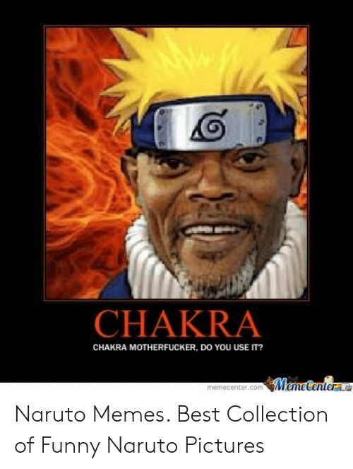 naruto pictures: CHAKRA  CHAKRA MOTHERFUCKER, DO YOU USE IT?  Meme Centere  memecenter.com Naruto Memes. Best Collection of Funny Naruto Pictures
