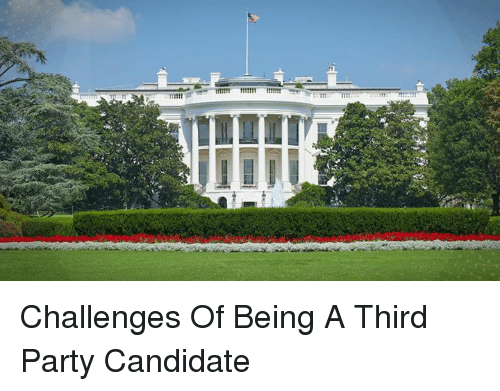 third-party-candidates: Challenges Of Being A Third Party Candidate