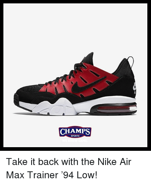 nike air: CHAMPS  SPORTS Take it back with the Nike Air Max Trainer '94 Low!