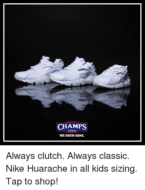 Clutchness: CHAMPS  SPORTS  WE KNOW GAME Always clutch. Always classic. Nike Huarache in all kids sizing. Tap to shop!