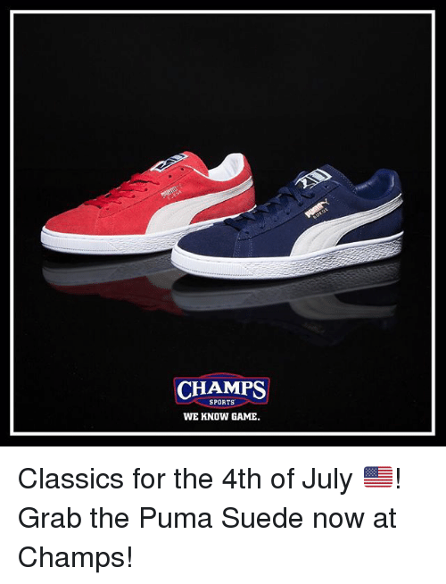 Memes, Sports, and Puma: CHAMPS  SPORTS  WE KNOW GAME. Classics for the 4th of July 🇺🇸! Grab the Puma Suede now at Champs!