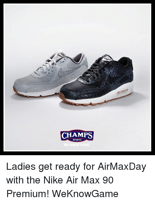 nike air: CHAMPS  SPORTS  WE KNOW GAME. Ladies get ready for AirMaxDay with the Nike Air Max 90 Premium! WeKnowGame