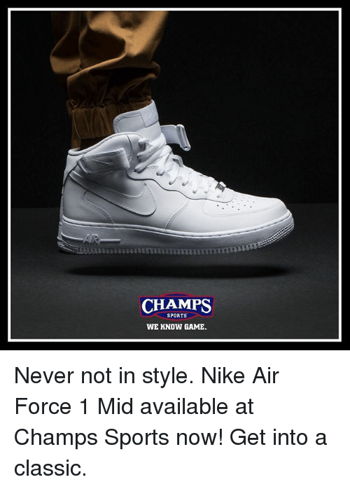 nike air: CHAMPS  SPORTS  WE KNOW GAME Never not in style. Nike Air Force 1 Mid available at Champs Sports now! Get into a classic.