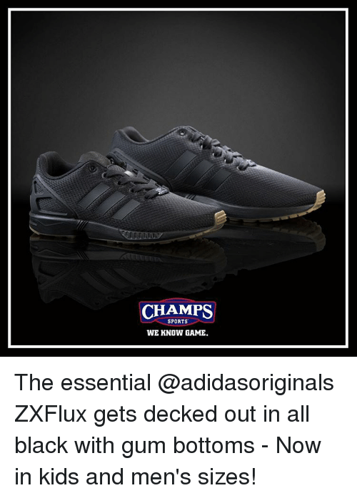 Decked Out: CHAMPS  SPORTS  WE KNOW GAME. The essential @adidasoriginals ZXFlux gets decked out in all black with gum bottoms - Now in kids and men's sizes!