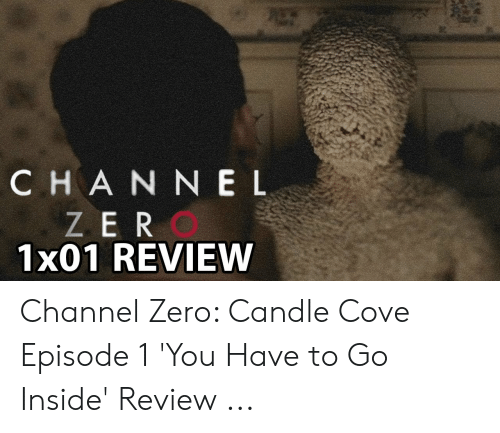 Channel Zero: CHAN NE L  ZER  1x01 REVIEW Channel Zero: Candle Cove Episode 1 'You Have to Go Inside' Review ...