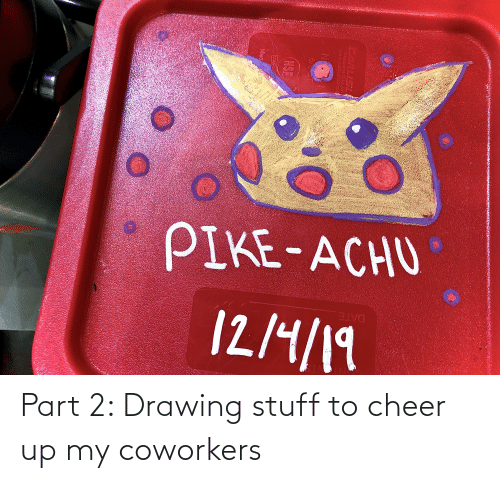 Date, Oklahoma, and Stuff: CHAN  PIKE-ACHU  12/4/19  DATE  NTS  IN  CARLISLE  Oklahoma Çity, OK  www.carliuléisp.com  NORA1  6/8 OT  NSE  COMPOLENT  MadeUSA Part 2: Drawing stuff to cheer up my coworkers