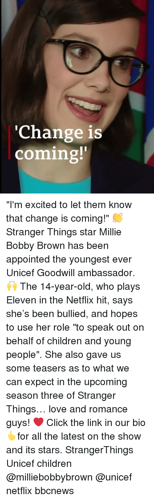 """unicef: 'Change is  coming!' """"I'm excited to let them know that change is coming!"""" 👏 Stranger Things star Millie Bobby Brown has been appointed the youngest ever Unicef Goodwill ambassador. 🙌 The 14-year-old, who plays Eleven in the Netflix hit, says she's been bullied, and hopes to use her role """"to speak out on behalf of children and young people"""". She also gave us some teasers as to what we can expect in the upcoming season three of Stranger Things… love and romance guys! ❤️ Click the link in our bio👆for all the latest on the show and its stars. StrangerThings Unicef children @milliebobbybrown @unicef netflix bbcnews"""
