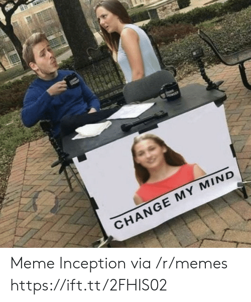 Inception: CHANGE MY MIND Meme Inception via /r/memes https://ift.tt/2FHIS02