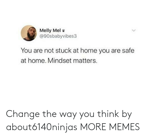 You Think: Change the way you think by about6140ninjas MORE MEMES