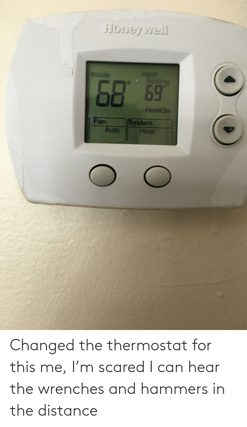 Thermostat: Changed the thermostat for this me, I'm scared I can hear the wrenches and hammers in the distance