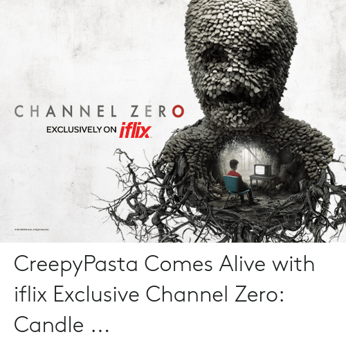 Channel Zero: CHANNEL ZERO  EXCLUSIVELY ON fix  eNUsal ARges swe, CreepyPasta Comes Alive with iflix Exclusive Channel Zero: Candle ...