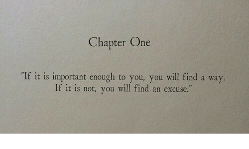 """One, Will, and You: Chapter One  """"If it is important enough to you, you will find a way  If it is not, you will find an excuse."""
