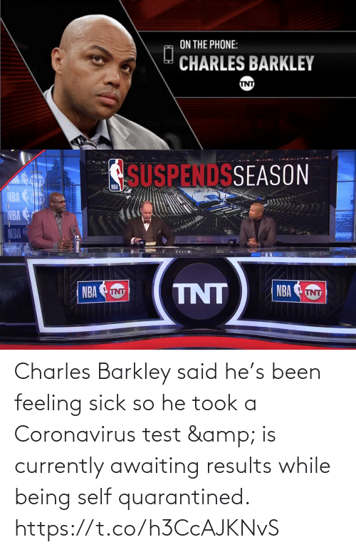 amp: Charles Barkley said he's been feeling sick so he took a Coronavirus test & is currently awaiting results while being self quarantined.    https://t.co/h3CcAJKNvS