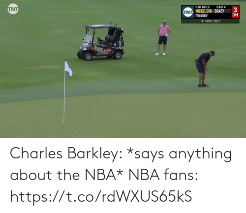 NBA: Charles Barkley: *says anything about the NBA*  NBA fans: https://t.co/rdWXUS65kS
