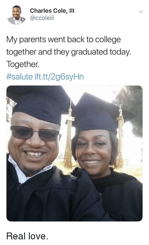 Salute: Charles Cole, IlI  @ccoleiii  My parents went back to college  together and they graduated today.  Together  #salute ift.tt/2g6syHn Real love.