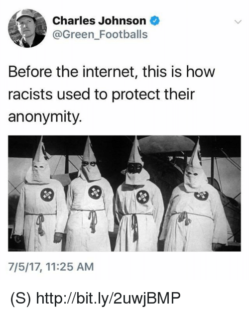 Anonymity: Charles Johnson  @Green Footballs  Before the internet, this is how  racists used to protect their  anonymity.  7/5/17, 11:25 AM (S) http://bit.ly/2uwjBMP