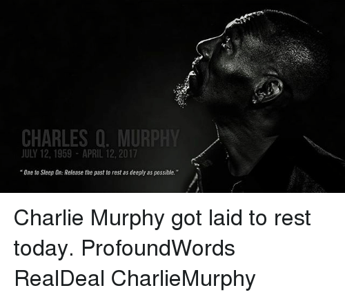 """Got Laid: CHARLES O. MURPHY  JULY 12, 1959 APRIL 12, 2017  """"One to Sleep On: Release the past to restas deeply as possible."""" Charlie Murphy got laid to rest today. ProfoundWords RealDeal CharlieMurphy"""