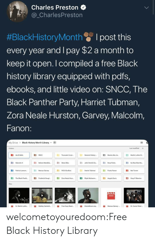 """Harriet Tubman: Charles Preston  _CharlesPreston  #BlackHistoryMonth I post this  every year and I pay $2 a month to  keep it open. I compiled a free Black  history library equipped with pdfs,  ebooks, and little video on: SNCC, The  Black Panther Party, Harriet Tubman,  Zora Neale Hurston, Garvey, Malcolm,  Fanon:  My Drive > Black History Month Library.  Folders  Last modined  R3  Toussaint Love  General History  Mumie AbuJ  Martin Luther  伯MaloobnK  E Nelson Mande  伯  E3  Jahn Henrik Cla-  Rosa Parks  E3  Patrice Lunn.  Mancus Garvy  Hariet Tubman  """" Fanon  3Nat Tumer  鼪  The Black Pare.  E3  Frederick Dougl-  E3  Zona Neale Hun-  伯  Beah Muhannn.  E3  Angela Dres  Hoy .Nw  Fles  İİ  Free Huey Newt.  ii  Marcus Garvey,- welcometoyouredoom:Free Black History Library"""