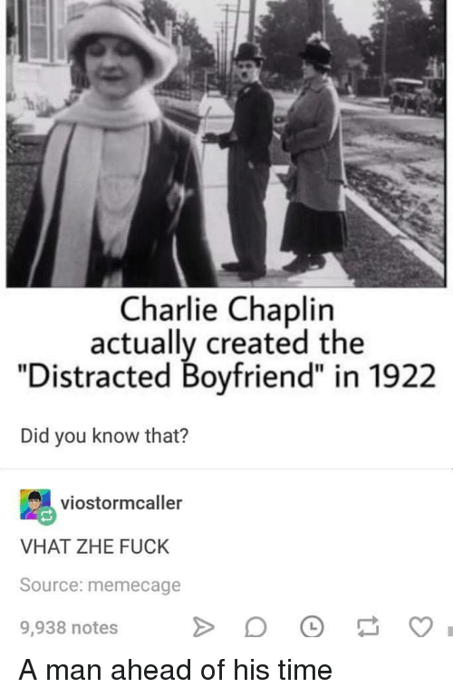 """Charlie, Fuck, and Time: Charlie Chaplin  actually created the  """"Distracted Boyfriend"""" in 1922  Did you know that?  viostormcaller  VHAT ZHE FUCK  Source: memecage  9,938 notes A man ahead of his time"""