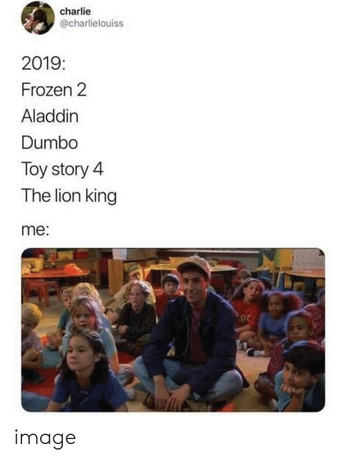 Aladdin, Charlie, and Frozen: charlie  @charlielouiss  2019:  Frozen 2  Aladdin  Dumbo  Toy story 4  The lion king  me: image