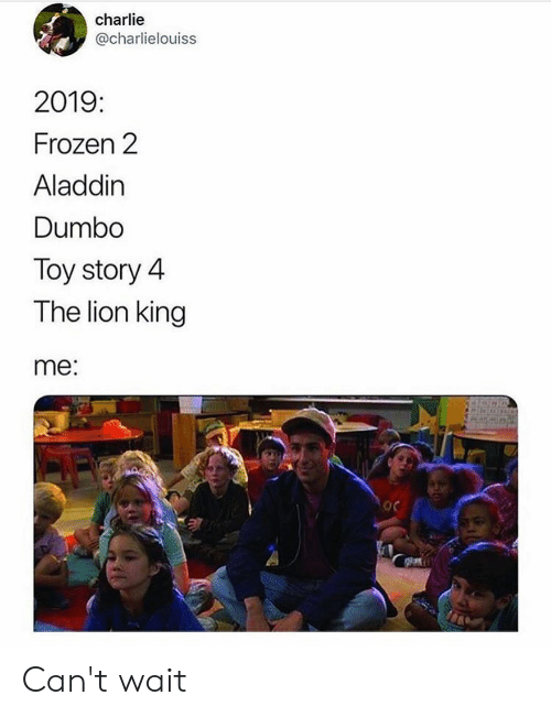 Aladdin, Charlie, and Frozen: charlie  @charlielouiss  2019  Frozen 2  Aladdin  Dumbo  Toy story 4  The lion king  me: Can't wait