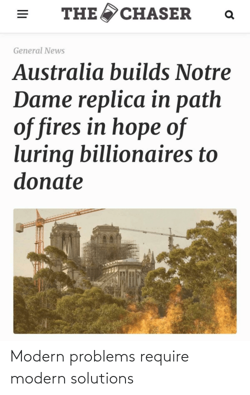 News Australia: CHASER  THE  General News  Australia builds Notre  Dame replica in path  of fires in hope of  luring billionaires to  donate Modern problems require modern solutions