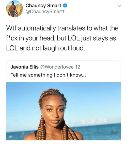 """Head, Lol, and Wtf: Chauncy Smart  @ChauncySmartt  Wtf automatically translates to what the  f""""ck in your head, but LOL just stays as  LOL and not laugh out loud.  Javonia Ellis @Wonderlovee 12  Tell me something I don't know..."""