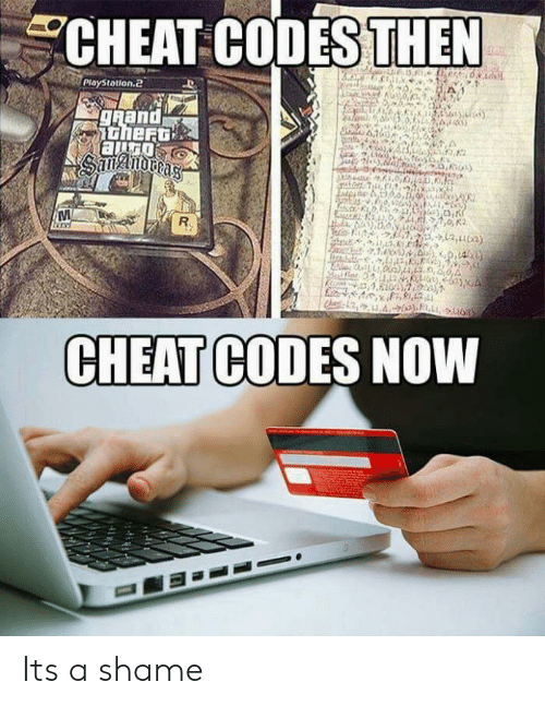 Shame, Now, and Cheat Codes: CHEAT CODESTHEN  PloyStotion.2  CHEAT CODES NOW Its a shame