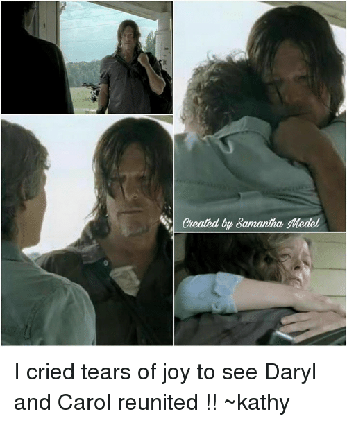 kathi: Cheated by Samantha  Medel I cried tears of joy to see Daryl and Carol reunited !! ~kathy