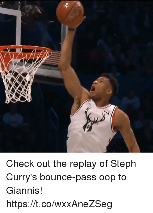 oop: Check out the replay of Steph Curry's bounce-pass oop to Giannis! https://t.co/wxxAneZSeg