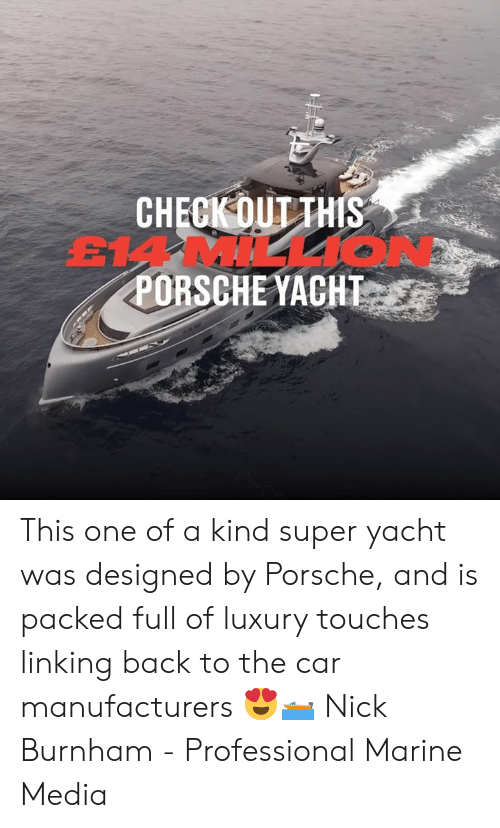 marine: CHECK OUT THIS  EMMILL1O  PORSCHE YACHT This one of a kind super yacht was designed by Porsche, and is packed full of luxury touches linking back to the car manufacturers 😍🛥  Nick Burnham - Professional Marine Media