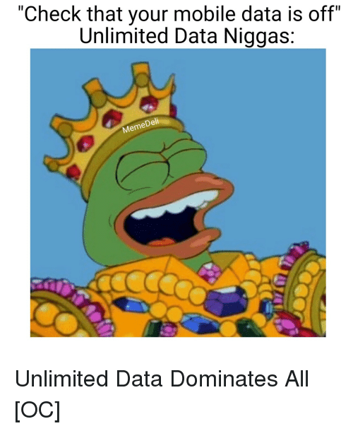 """Dell: """"Check that your mobile data is off""""  Unlimited Data Niggas:  Dell  Meme Unlimited Data Dominates All [OC]"""
