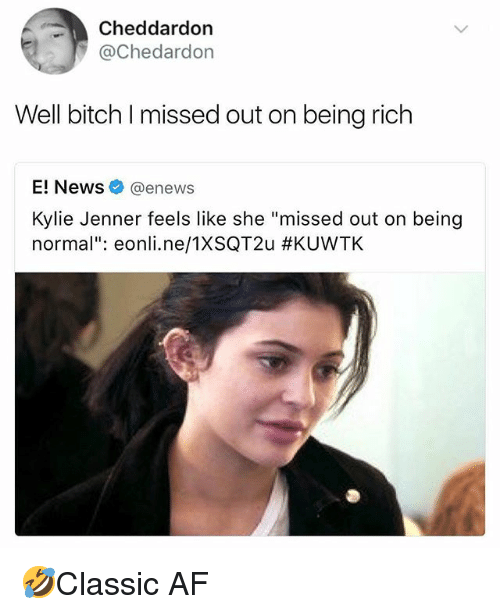 "Being rich: Cheddardon  @Chedardon  Well bitch I missed out on being rich  E! News@enews  Kylie Jenner feels like she ""missed out on being  normal"": eonl..ne/TXSQT2u 🤣Classic AF"
