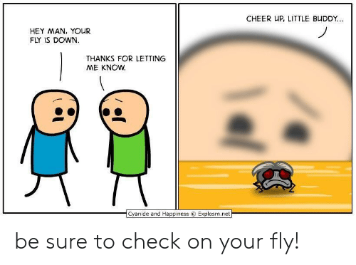 Cyanide and Happiness, Happiness, and Net: CHEER UP, LITTLE BUDDY.  HEY MAN, YOUR  FLY IS DOWN.  THANKS FOR LETTING  ME KNOW  Cyanide and Happiness C. Explosm.net be sure to check on your fly!