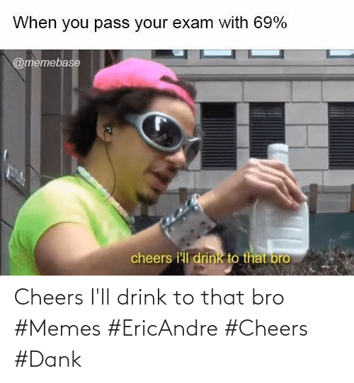 cheers: Cheers I'll drink to that bro #Memes #EricAndre #Cheers #Dank