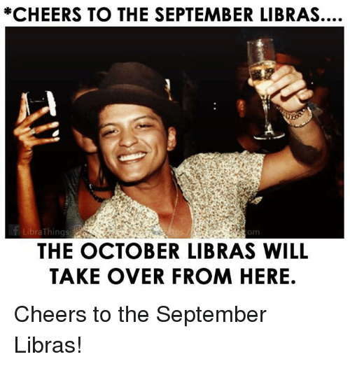 Cheers, September, and Will: *CHEERS TO THE SEPTEMBER LIBRAS....  LibraThings  om  THE OCTOBER LIBRAS WILL  TAKE OVER FROM HERE. Cheers to the September Libras!