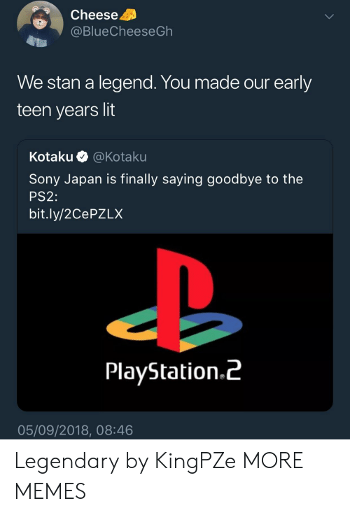 ps2: Cheese  @BlueCheeseGh  We stan a legend. You made our early  teen years lit  Kota ku·@ Kotaku  Sony Japan is finally saying goodbye to the  PS2:  bit.ly/2CePZLX  PlayStation.^  05/09/2018, 08:46 Legendary by KingPZe MORE MEMES