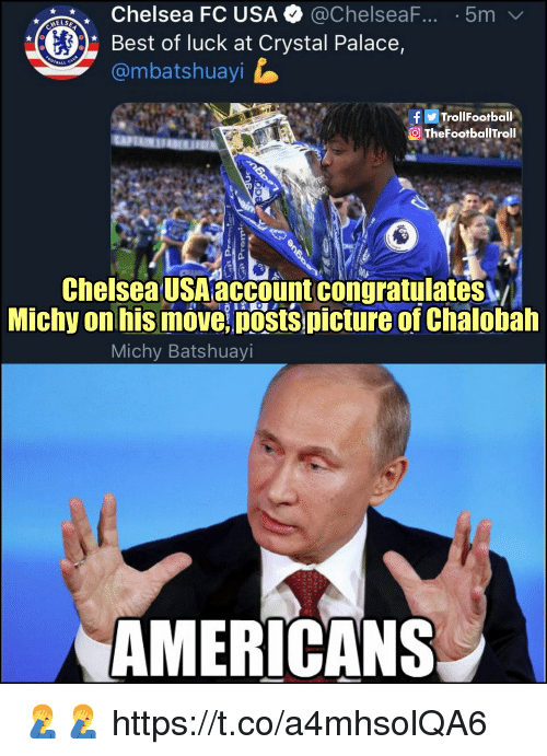 Chelsea Fc: Chelsea FC USA @ChelseaF..5m  Best of luck at Crystal Palace,  @mbatshuayi  TrollFootball  TheFootbalilTroll  Chelsea USA account congratulates  Michy on his move posts picture of Chalobah  Michy Batshuayi  AMERICANS 🤦♂️🤦♂️ https://t.co/a4mhsolQA6